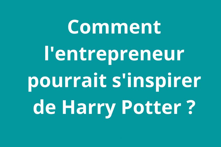 entrepreneur : il s'inspire de harry potter